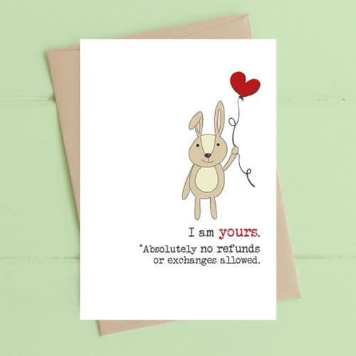 I Am Yours - No Refunds Greeting Card