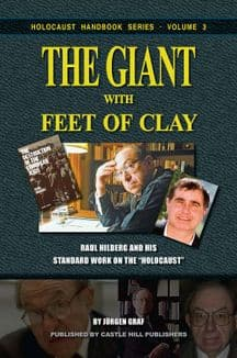 Mattogno, Carlo: The Giant with Feet of Clay. Raul Hilberg and his Standard Work on the 'Holocaust'